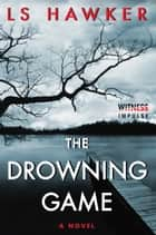 Ebook The Drowning Game di LS Hawker