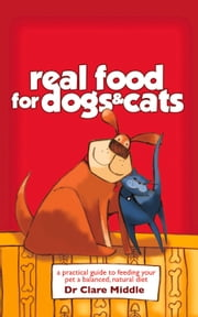 Real Food for Dogs & Cats ebook by Dr. Clare Middle