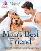 Man's Best Friend - 10 Romances for Pet Lovers ebook by Jennifer Lawler, Shelley K Wall, J. Arlene Culiner,...