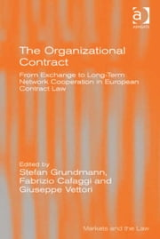 The Organizational Contract - From Exchange to Long-Term Network Cooperation in European Contract Law ebook by Professor Fabrizio Cafaggi,Professor Giuseppe Vettori,Professor Stefan Grundmann,Professor Geraint Howells