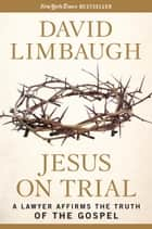 Jesus on Trial ebook by David Limbaugh