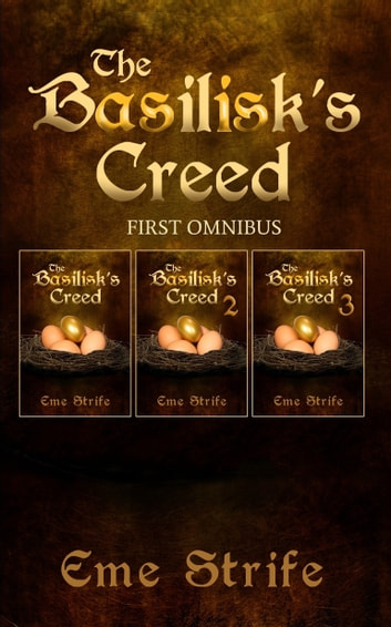 The Basilisk's Creed: FIRST OMNIBUS (Volumes One, Two, and Three) (The Basilisk's Creed #1) ebook by Eme Strife