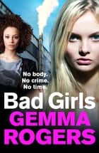 Bad Girls - A gritty thriller that will have you hooked in 2021 ebook by Gemma Rogers