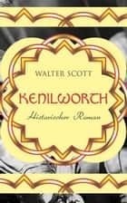 Kenilworth: Historischer Roman ebook by Walter Scott