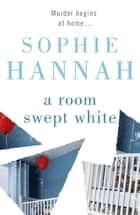 A Room Swept White - Culver Valley Crime Book 5, from the bestselling author of Haven't They Grown ebook by