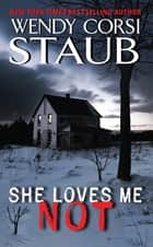 She Loves Me Not 電子書 by Wendy Corsi Staub