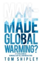 Man-Made Global Warming? ebook by Tom Shipley