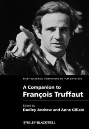 A Companion to François Truffaut ebook by Dudley Andrew,Anne Gillain
