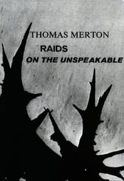 Raids on the Unspeakable ebook by Thomas Merton