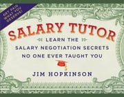 Salary Tutor - Learn the Salary Negotiation Secrets No One Ever Taught You ebook by Jim Hopkinson