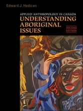 Applied Anthropology in Canada - Understanding Aboriginal Issues ebook by Edward J. Hedican
