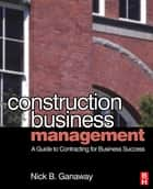 Construction Business Management ebook by Nick B. Ganaway