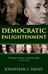 Democratic Enlightenment - Philosophy, Revolution, and Human Rights 1750-1790 ebook by Jonathan Israel