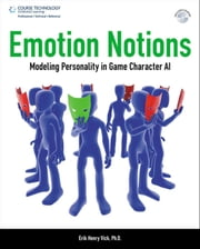 Emotion Notions: Modeling Personality in Game Character AI ebook by Erik Vick