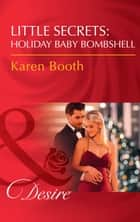 Little Secrets: Holiday Baby Bombshell (Mills & Boon Desire) (Little Secrets, Book 5) eBook by Karen Booth