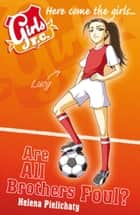 Girls FC 3: Are All Brothers Foul? ebook by Helena Pielichaty