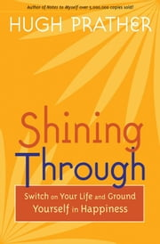 Shining Through: Switch On Your Life And Ground Yourself In Happiness ebook by Hugh Prather