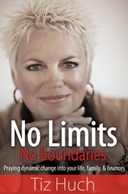 No Limits, No Boundaries ebook by Tiz Huch