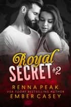 Royal Secret #2 ebook by Ember Casey, Renna Peak