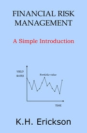 Financial Risk Management: A Simple Introduction ebook by K.H. Erickson