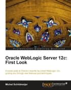 Oracle WebLogic Server 12c: First Look ebook by Michel Schildmeijer