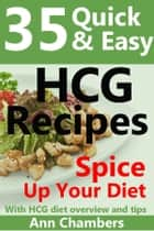 35 Quick & Easy HCG Recipes ebook by Ann Chambers