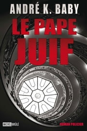 Pape juif Le ebook by Baby André K.