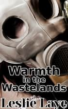 Warmth in the Wastelands ebook by Leslie Laye