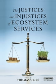 The Justices and Injustices of Ecosystem Services ebook by Thomas Sikor