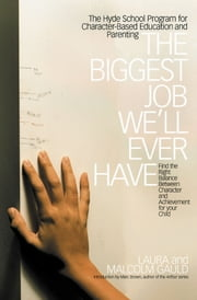 The Biggest Job We'll Ever Have - The Hyde School Program for Character-Based Education and Parenting ebook by Laura Gauld,Malcolm Gauld,Marc Brown