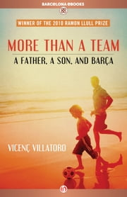 More Than a Team - A Father, a Son, and Barça ebook by Vicenç Villatoro