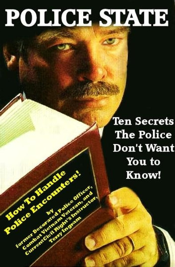 Police State: Ten Secrets The Police Don't Want You To Know! (How To Survive Police Encounters!) ebook by Terry Ingram