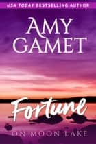 Fortune on Moon Lake ebook by Amy Gamet