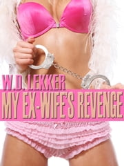 My Ex-Wife's Revenge ebook by W.D. Lekker