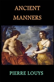 Ancient Manners ebook by Pierre Louys