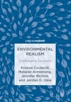 Environmental Realism - Challenging Solutions ebook by Jordan G. Okie, Jennifer Richter, Melanie Armstrong,...