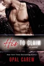 His to Claim - A Novel ebook by Opal Carew