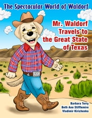 The Spectacular World of Waldorf - Mr. Waldorf Travels to the Great State of Texas ebook by Barbara Terry,Beth Ann Stifflemire