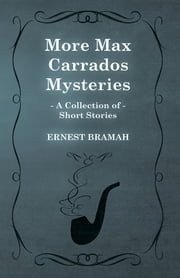More Max Carrados Mysteries (A Collection of Short Stories) ebook by Ernest Bramah