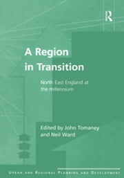 A Region in Transition - North East England at the Millennium ebook by John Tomaney, Neil Ward