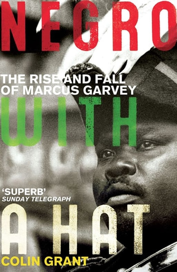 Negro with a Hat: Marcus Garvey ebook by Colin Grant
