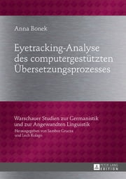 Eyetracking-Analyse des computergestuetzten Uebersetzungsprozesses ebook by Anna Bonek