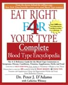 The Eat Right 4 Your Type The complete Blood Type Encyclopedia ebook by Catherine Whitney, Dr. Peter J. D'Adamo