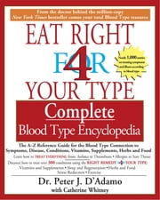 The Eat Right 4 Your Type The complete Blood Type Encyclopedia ebook by Peter J. D'Adamo,Catherine Whitney