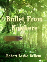 Bullet From Nowhere ebook by Robert Leslie Bellem