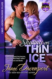 Skating on Thin Ice - Seattle Sockeyes Hockey ebook by Jami Davenport