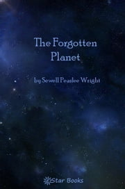 The Forgotten Planet ebook by Sewell Peaslee Wright