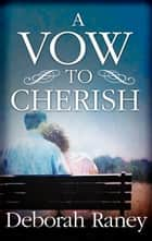 A Vow to Cherish ebook by Deborah Raney