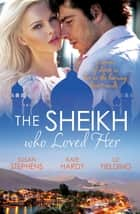 The Sheikh Who Loved Her - 3 Book Box Set ebook by Kate Hardy, Susan Stephens, Liz Fielding