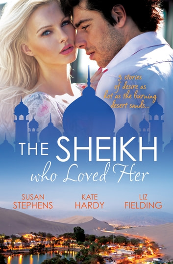 The Sheikh Who Loved Her - 3 Book Box Set 電子書 by Kate Hardy,Susan Stephens,LIZ FIELDING